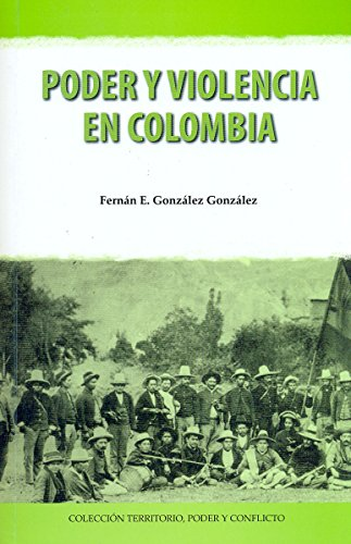 Poder y violencia en Colombia (Colección Territorio, Poder y Conflicto)