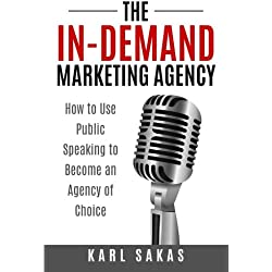 The In-Demand Marketing Agency: How to Use Public Speaking to Become an Agency of Choice