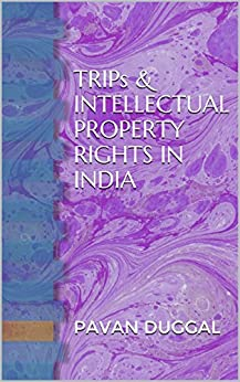 TRIPs & INTELLECTUAL PROPERTY RIGHTS IN INDIA by [DUGGAL, PAVAN]
