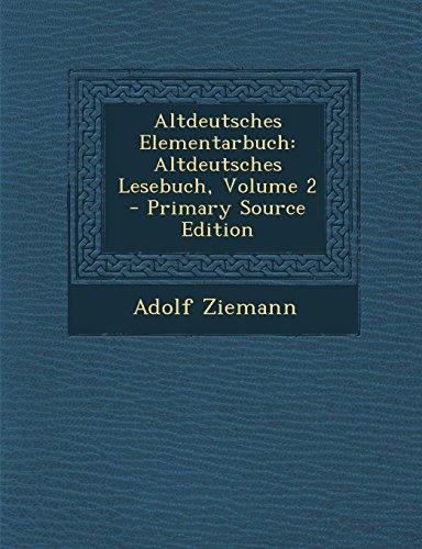Altdeutsches Elementarbuch: Altdeutsches Lesebuch, Volume 2 - Primary Source Edition