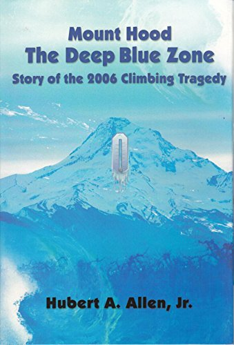 Mount Hood The Deep Blue Zone: Story of the 2006 Climbing Tragedy (English Edition)