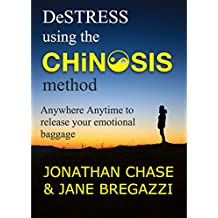 How to De-Stress using the CHiNOSIS Method: A simple, practical system to clear away emotional baggage (Hypnotic Handbooks Book 4)