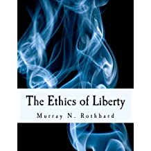 The Ethics of Liberty (Large Print Edition) by Murray N. Rothbard (2014-06-22)