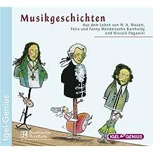Musikgeschichten. Aus dem Leben von W.A. Mozart, Felix und Fanny Mendelssohn Bartholdy und Niccolo Paganini