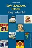 Trabi, Sandmann, Pioniere - Alltag in der DDR - Dorothée Baganz