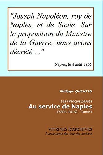 Les Français passés au service de Naples (1806-1815): Tome I (Vitrines d'(Archives t. 46) par Philippe Quentin