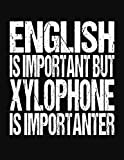 English Is Important But Xylophone Is Importanter: College Ruled Composition Notebook