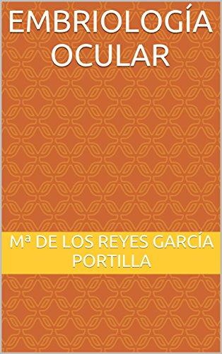 Embriología Ocular: Desarrollo del sistema visual humano (Compendio de Oftalmología nº 3) por Mª de los Reyes García Portilla