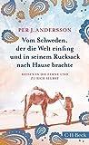 Vom Schweden, der die Welt einfing und in seinem Rucksack nach Hause brachte: Reisen in die Ferne und zu sich selbst (Beck Paperback 6296)