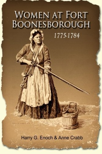 Women at Fort Boonesborough, 1775-1784 by Harry G. Enoch (2014-09-14)