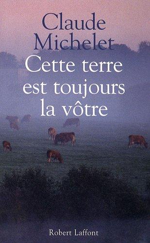 CETTE TERRE EST TOUJOURS VOTRE par CLAUDE MICHELET