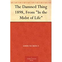 """The Damned Thing 1898, From """"In the Midst of Life"""" (English Edition)"""