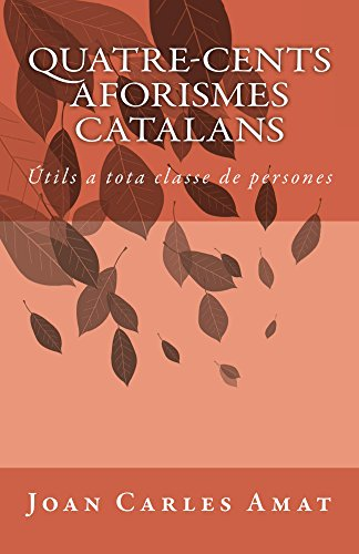 Quatre cents aforismes catalans (Catalan Edition) por Joan Carles Amat