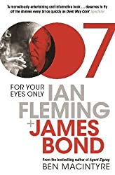 For Your Eyes Only: Ian Fleming and James Bond by Ben Macintyre (2009-04-06)