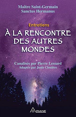 À la rencontre des autres mondes par  Pierre Lessard, Josée Clouâtre