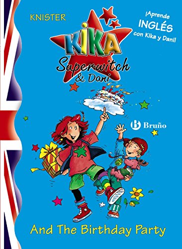 Kika Superwitch & Dani And The Birthday Party (Castellano - A Partir De 8 Años - Libros En Inglés - Kika Superwitch & Dani) por KNISTER