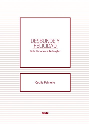 Desbunde y felicidad: De la Cartonera a Perlongher por Cecilia Palmeiro
