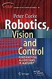 Robotics, Vision and Control: Fundamental Algorithms in MATLAB (Springer Tracts in Advanced Robotics, Band 73)