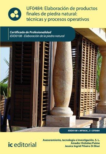 Descargar Libro Elaboración de productos finales de piedra natural: técnicas y procesos operativos. IEXD0108 de Tecnología e Investigación S.L. Asesoramiento