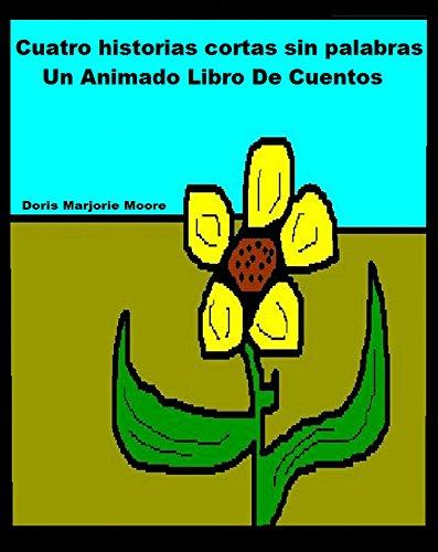 Cuatro Historias cortas sin Palabras: Un Animado Libro De Cuentos por Doris Marjorie Moore