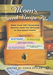 MOM'S SECRET RECIPE FILE: MORE THAN 125 TREASURED RECIPES FROM THE MOTHERS OF OUR GREAT CHEFS by Christopher Styler (2004-04-14)