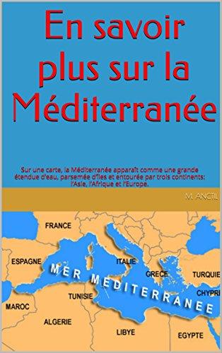En  savoir plus sur la Méditerranée: Sur une carte, la Méditerranée apparaît comme une grande étendue d'eau, parsemée d'îles et entourée par trois continents: l'Asie, l'Afrique et l'Europe. par M. Anctil