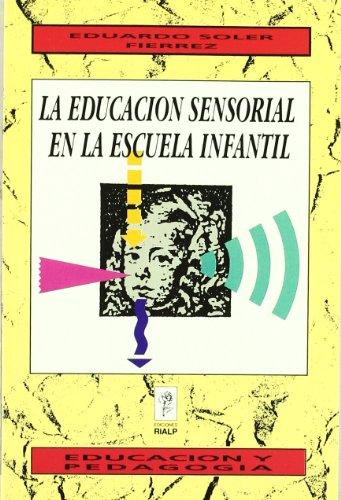 La educación sensorial en la escuela infantil (Educación y Pedagogía) - 9788432128905 por Eduardo Soler Fierrez