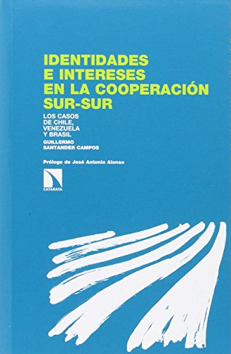 Identidades e intereses en la cooperación Sur-Sur: Los casos de Chile, Venezuela y Brasil (Los Libros de la Catarata)