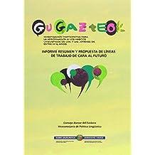GU GAZTEOK: INFORME RESUMEN Y PROPUESTA DE LÍNEAS DE TRABAJO DE CARA AL FUTURO = LABURPEN TXOSTENA ETA LAN-ILDOEN PROPOSAMENA AURRERA BEGIRA