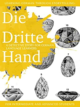 Learning German through Storytelling: Die Dritte Hand - a detective story for German language learners (for intermediate and advanced students) (Baumgartner & Momsen mystery 2) (German Edition) di [Klein, André]