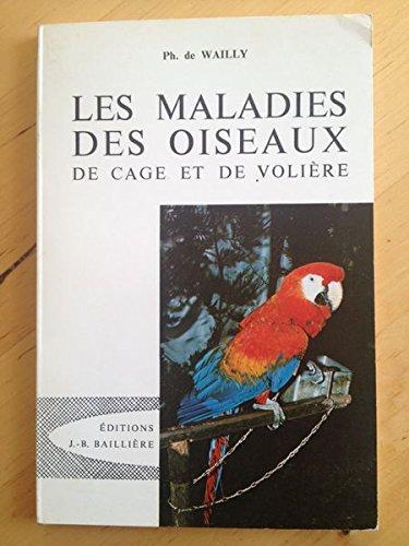Les maladies des oiseaux de cage et de volire - editions j.-b. baillire 1972