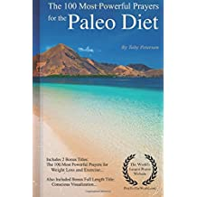 The 100 Most Powerful Prayers for Paleo Diet: Including 2 Bonus Books to Pray for Weight Loss & Exercise- Also Included Conscious Visualization