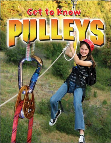 Get to Know Pulleys (Get to Know Simple Machines)