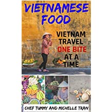 VIETNAMESE FOOD: VIETNAM TRAVEL ONE BITE AT A TIME (Vietnam Travel and Vietnamese Recipe Series Book 1) (English Edition)