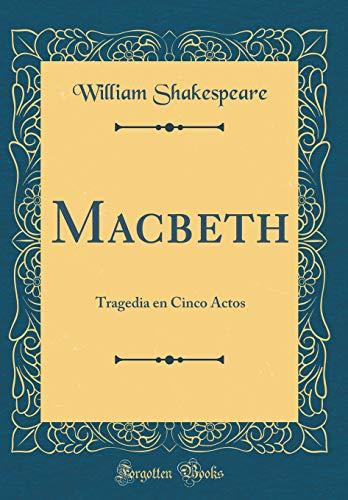 Macbeth: Tragedia en Cinco Actos (Classic Reprint) por William Shakespeare