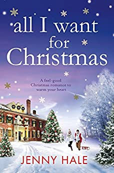 All I Want for Christmas: A feel good Christmas romance to warm your heart by [Hale, Jenny]