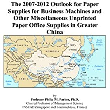 The 2007-2012 Outlook for Paper Supplies for Business Machines and Other Miscellaneous Unprinted Paper Office Supplies in Greater China