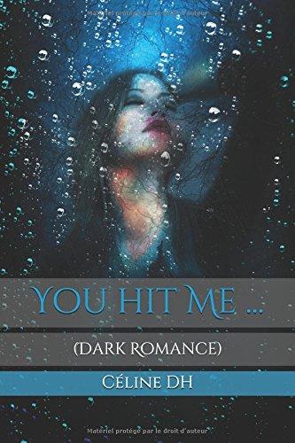 You hit Me ...: (Dark Romance) par Céline DH