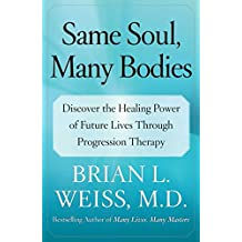Same Soul, Many Bodies: Discover the Healing Power of Future Lives through Progression Therapy (English Edition)
