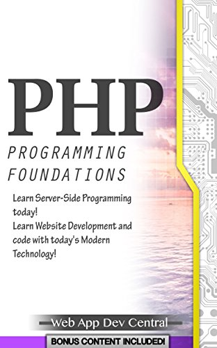 PHP: PROGRAMMING FOUNDATIONS (Bonus Content Included): Learn Server-Side Programming today! Learn Website Development and code with today's Modern Technology! ... server programming series) (English Edition)