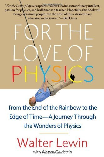 For the Love of Physics: From the End of the Rainbow to the Edge of Time - A Journey Through the Wonders of Physics by Lewin, Walter (2012) Paperback