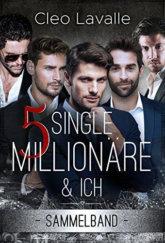 5 Single Millionäre & ICH: Band 1 BIS 4 (SAMMELBAND 0) - Dem Boot Raus Aus