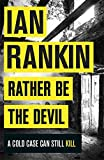Rather Be the Devil: The brand new Rebus No.1 bestseller