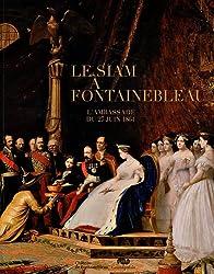 Le siam à Fontainebleau : L'ambassade du 27 juin 1861, Château de Fontainebleau, 5 novembre 2011 - 27 février 2012