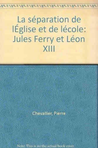 La Séparation de l'Eglise et de l'Ecole : Jules Ferry et Léon XIII