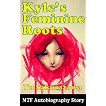Kyle's Feminine Roots (MTF Autobiography Story) (English Edition)
