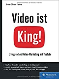 Video ist King!: Erfolgreiches Online-Marketing mit YouTube. Inkl. Storytelling