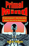 Primal Mind: Transitional 'I' the Ancient Vedic Secret to Nirvana