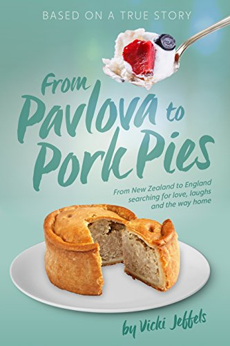 From Pavlova to Pork Pies: From New Zealand to England searching for love, laughs, and the way home