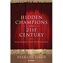 Hidden Champions of the Twenty-First Century: The Success Strategies of Unknown World Market Leaders by Hermann Simon (2009-06-17)